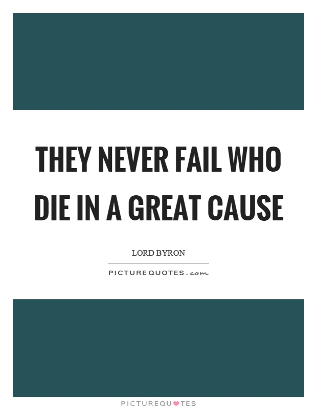 They never fail who die in a great cause Picture Quote #1
