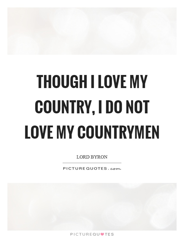 Though I love my country, I do not love my countrymen Picture Quote #1