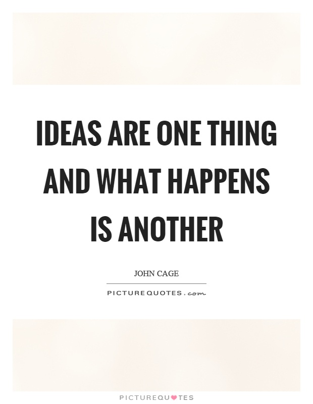 Ideas are one thing and what happens is another Picture Quote #1