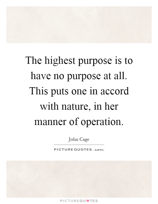 The highest purpose is to have no purpose at all. This puts one in accord with nature, in her manner of operation Picture Quote #1