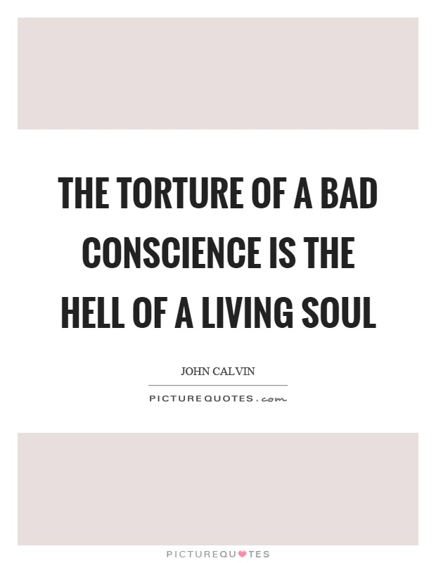 The torture of a bad conscience is the hell of a living soul Picture Quote #1
