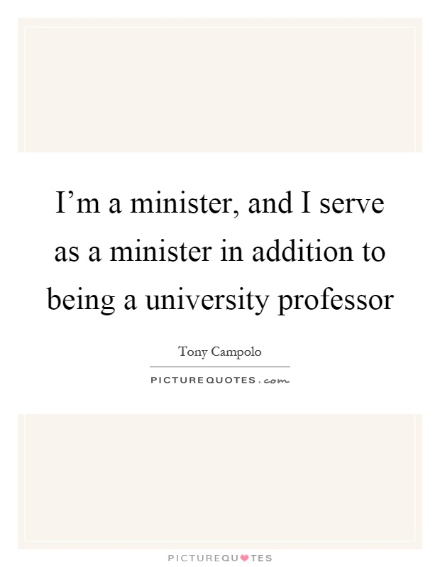 I'm a minister, and I serve as a minister in addition to being a university professor Picture Quote #1