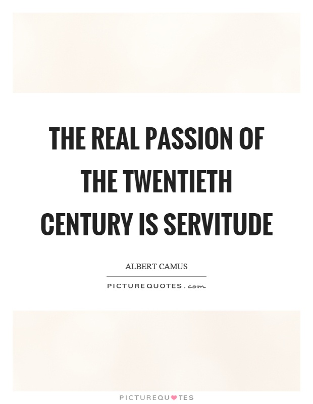 The real passion of the twentieth century is servitude Picture Quote #1