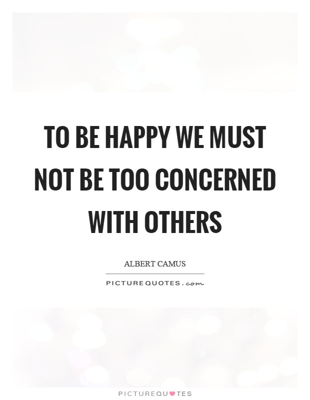 To be happy we must not be too concerned with others Picture Quote #1