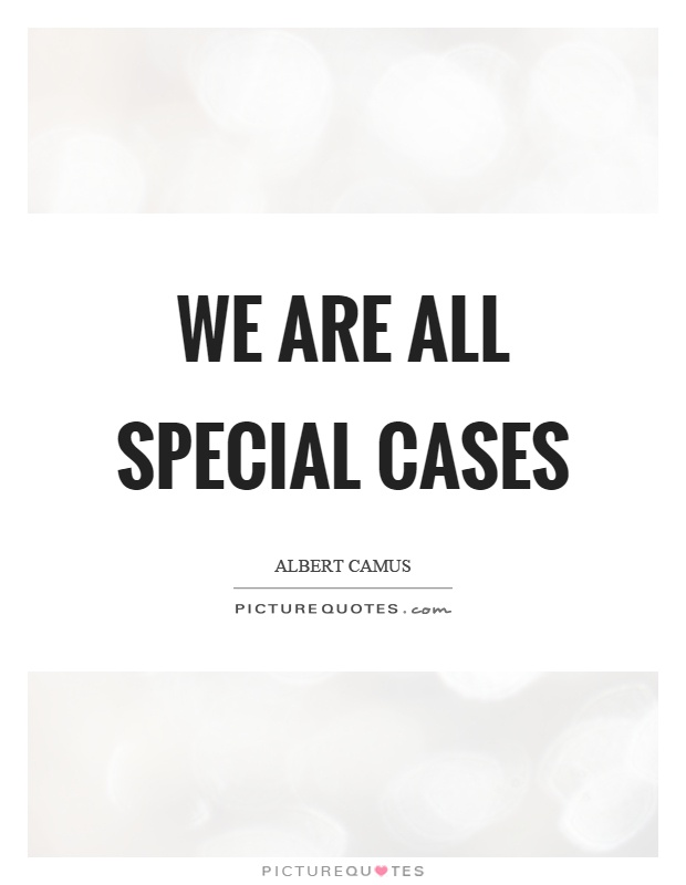 We are all special cases Picture Quote #1
