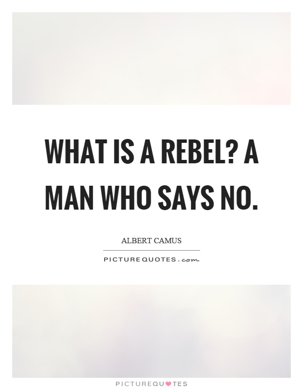What is a rebel? A man who says no Picture Quote #1
