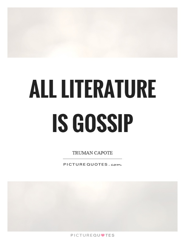 All literature is gossip Picture Quote #1