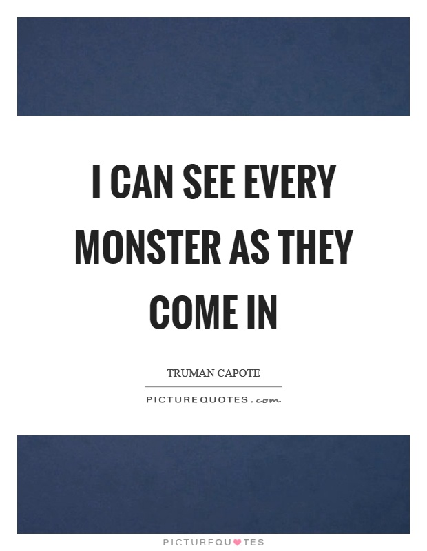I can see every monster as they come in Picture Quote #1
