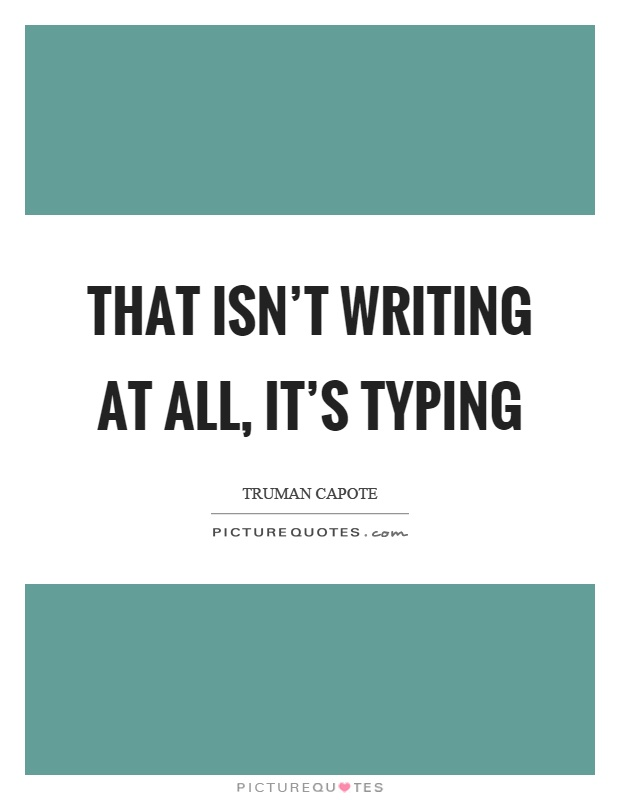That isn't writing at all, it's typing Picture Quote #1