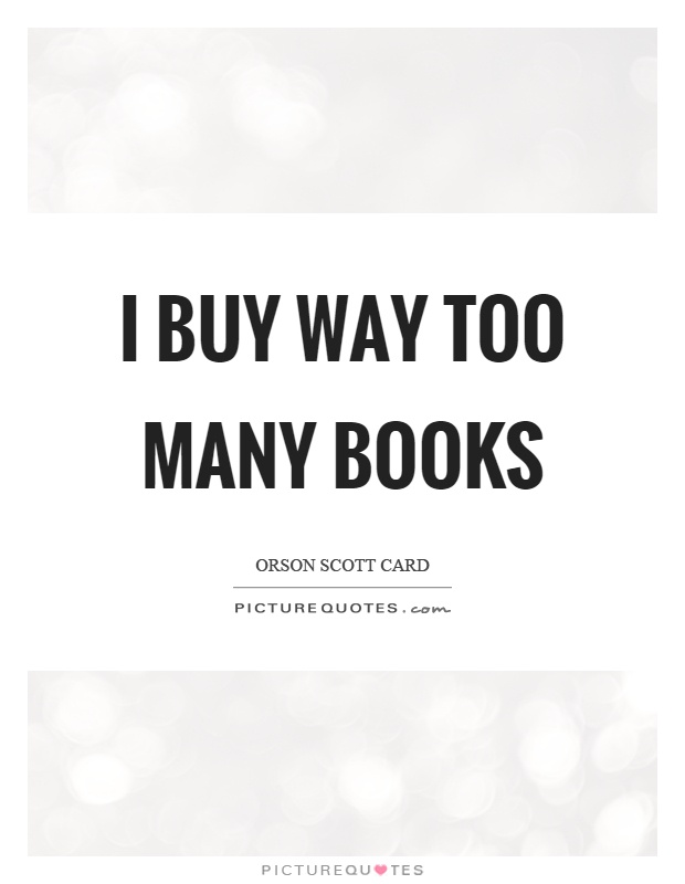 I buy way too many books Picture Quote #1