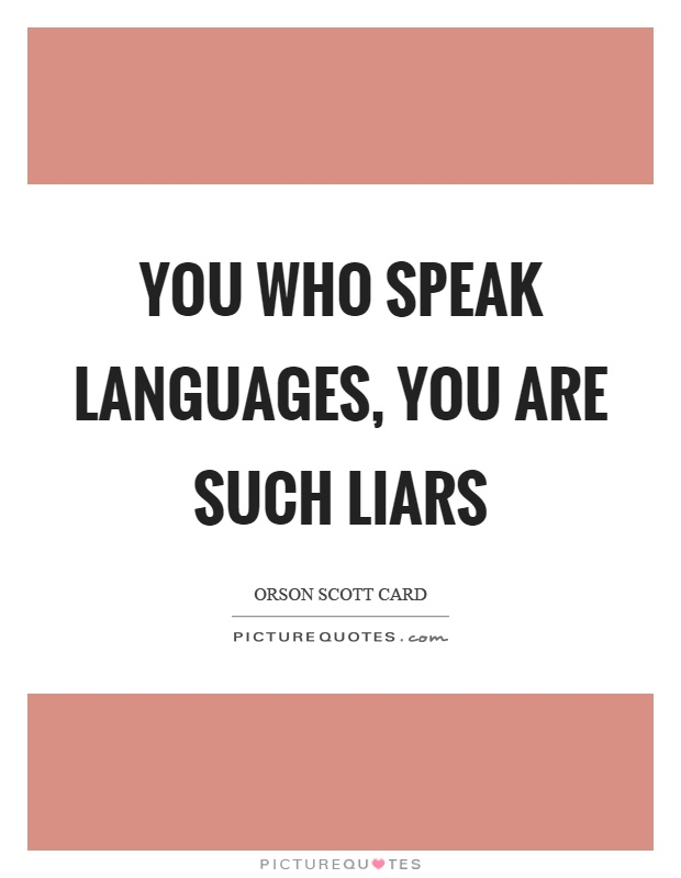 You who speak languages, you are such liars Picture Quote #1