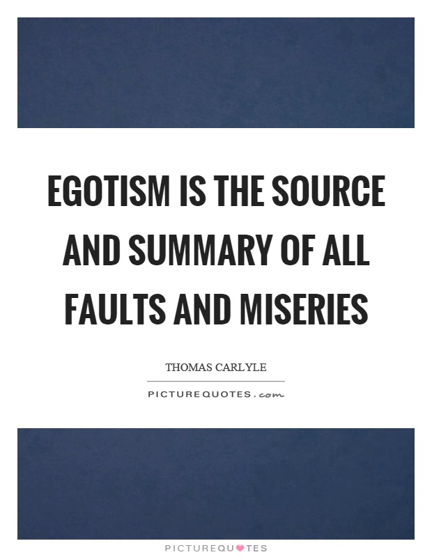 Egotism is the source and summary of all faults and miseries Picture Quote #1