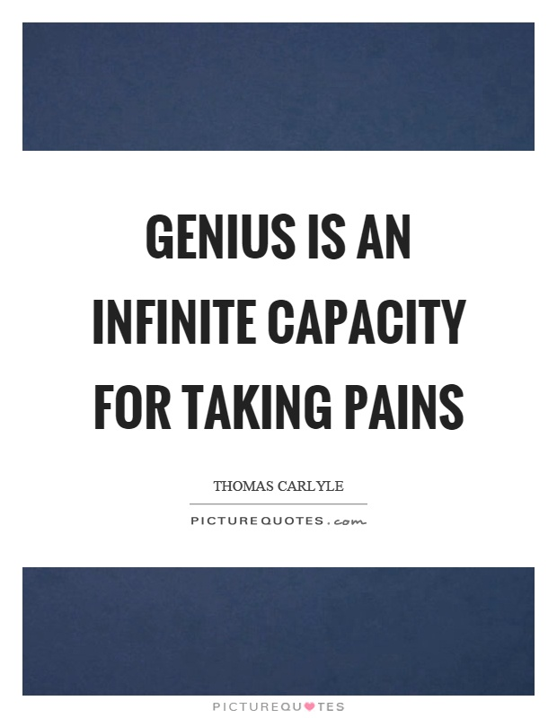 Genius is an infinite capacity for taking pains Picture Quote #1