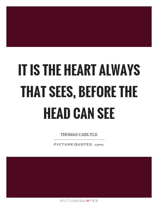 It is the heart always that sees, before the head can see Picture Quote #1