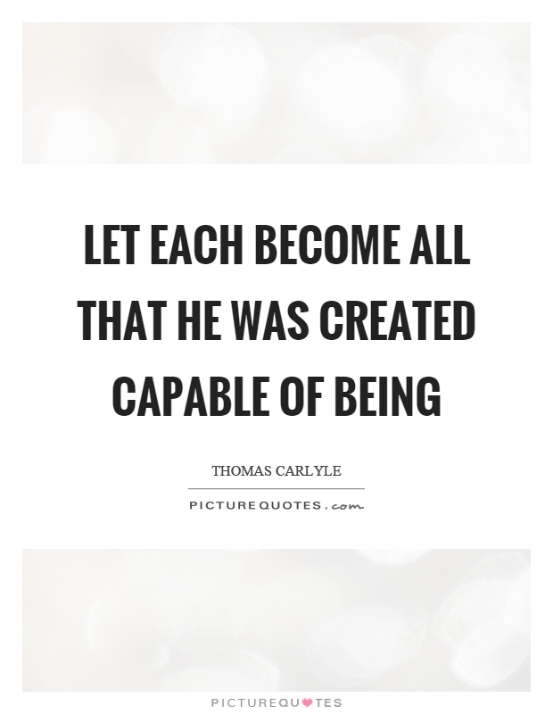 Let each become all that he was created capable of being Picture Quote #1