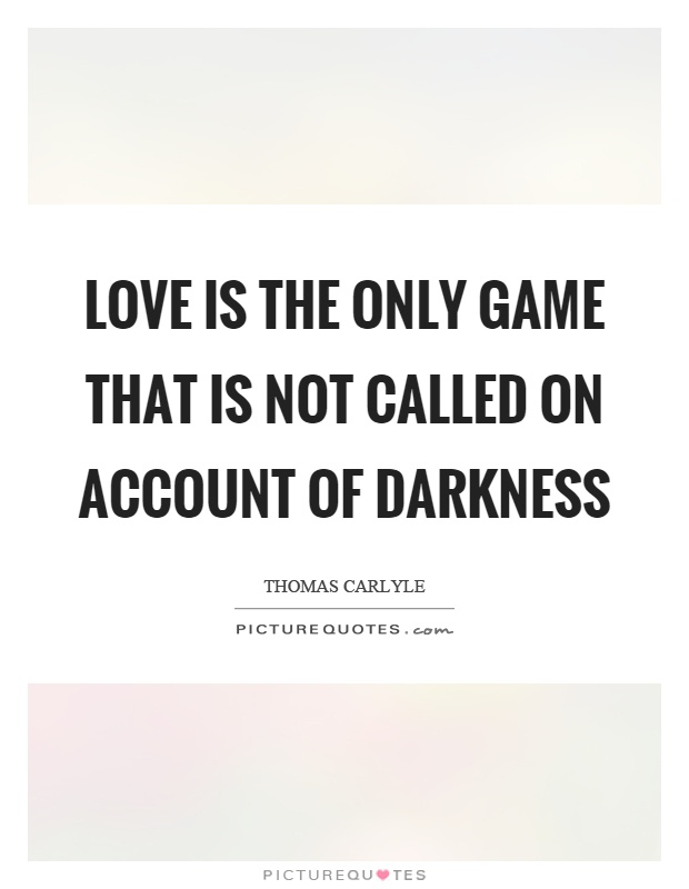Love is the only game that is not called on account of darkness Picture Quote #1
