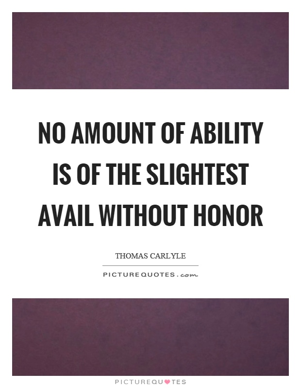 No amount of ability is of the slightest avail without honor Picture Quote #1
