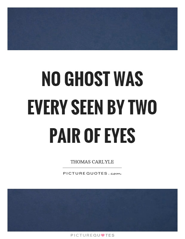 No ghost was every seen by two pair of eyes Picture Quote #1