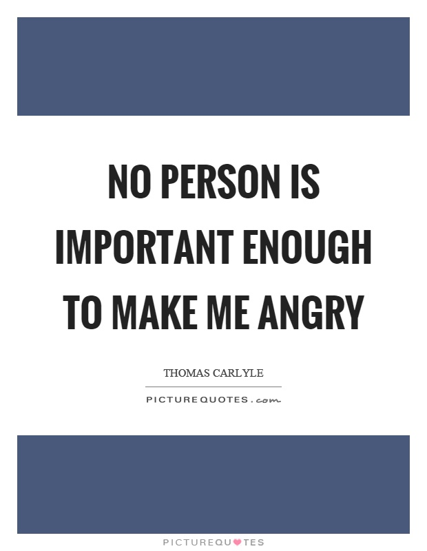 No person is important enough to make me angry Picture Quote #1