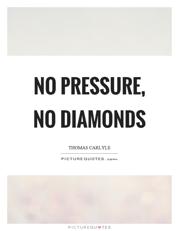 No pressure, no diamonds Picture Quote #1