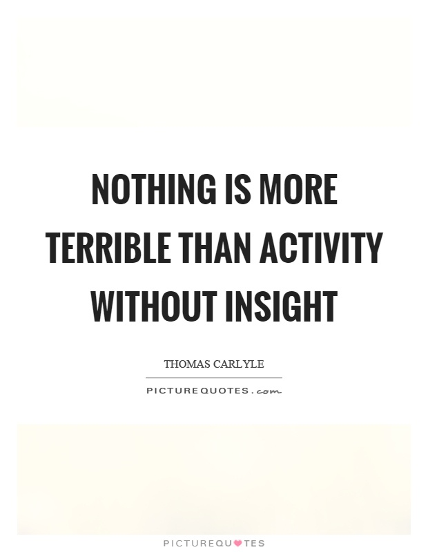 Nothing is more terrible than activity without insight Picture Quote #1