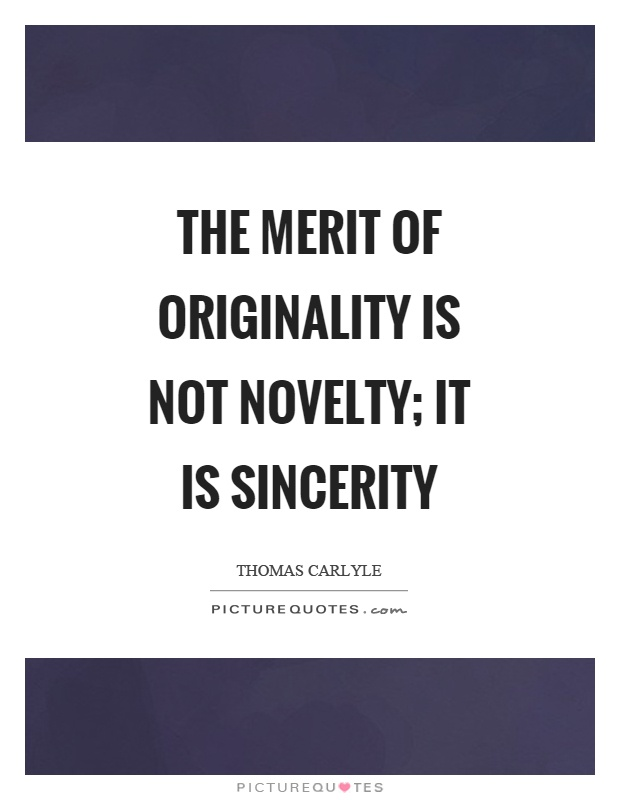 The merit of originality is not novelty; it is sincerity Picture Quote #1
