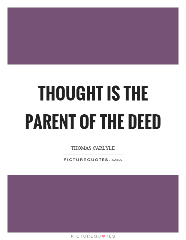 Thought is the parent of the deed Picture Quote #1