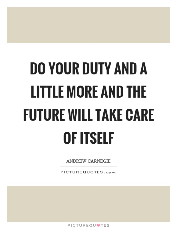 Do your duty and a little more and the future will take care of itself Picture Quote #1