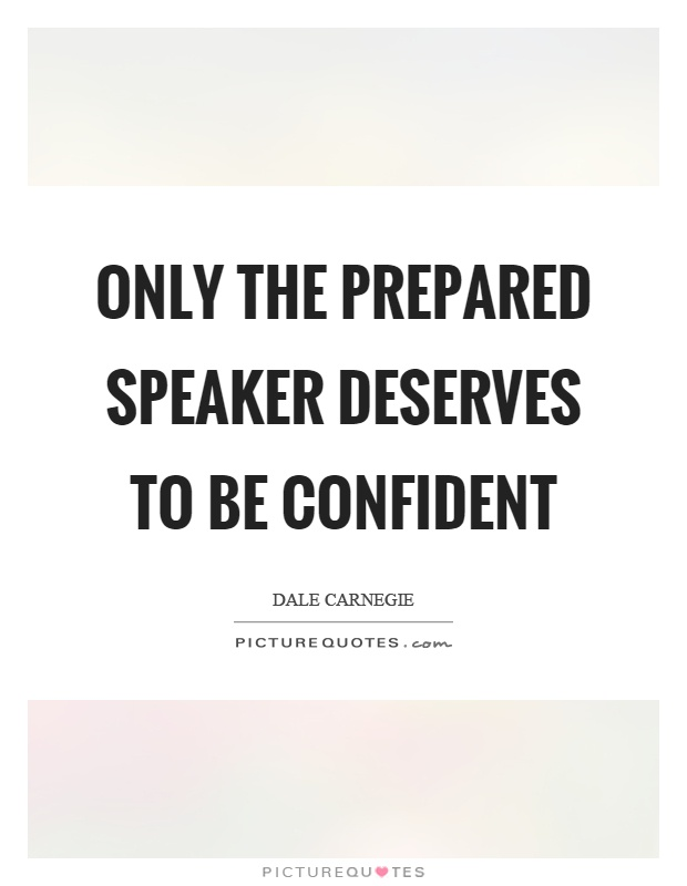 Only the prepared speaker deserves to be confident Picture Quote #1