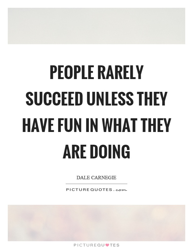 People rarely succeed unless they have fun in what they are doing Picture Quote #1