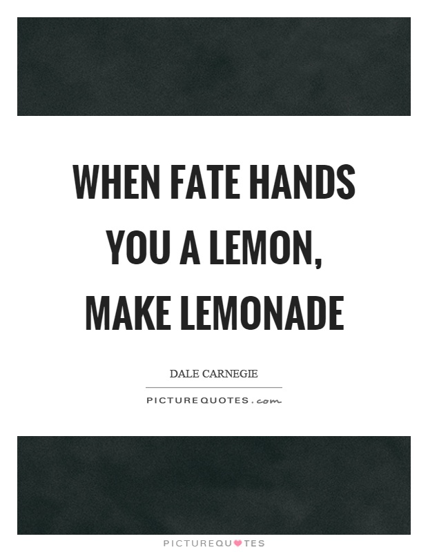 When fate hands you a lemon, make lemonade Picture Quote #1