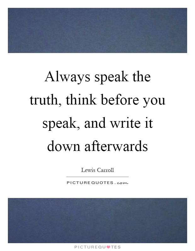 Always speak the truth, think before you speak, and write it down afterwards Picture Quote #1