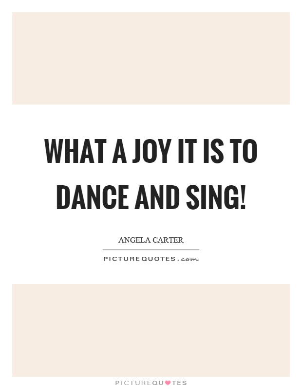 What a joy it is to dance and sing! Picture Quote #1