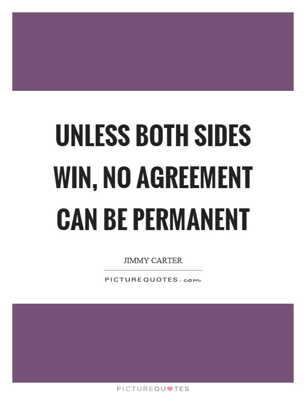 Unless both sides win, no agreement can be permanent Picture Quote #1