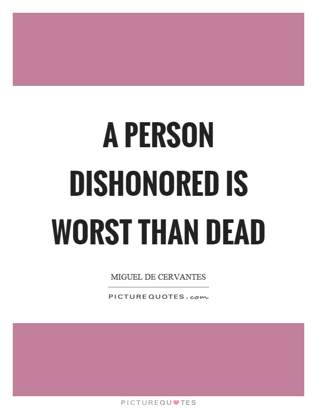 A person dishonored is worst than dead Picture Quote #1
