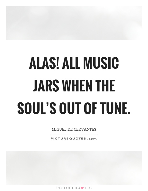 Alas! all music jars when the soul's out of tune Picture Quote #1