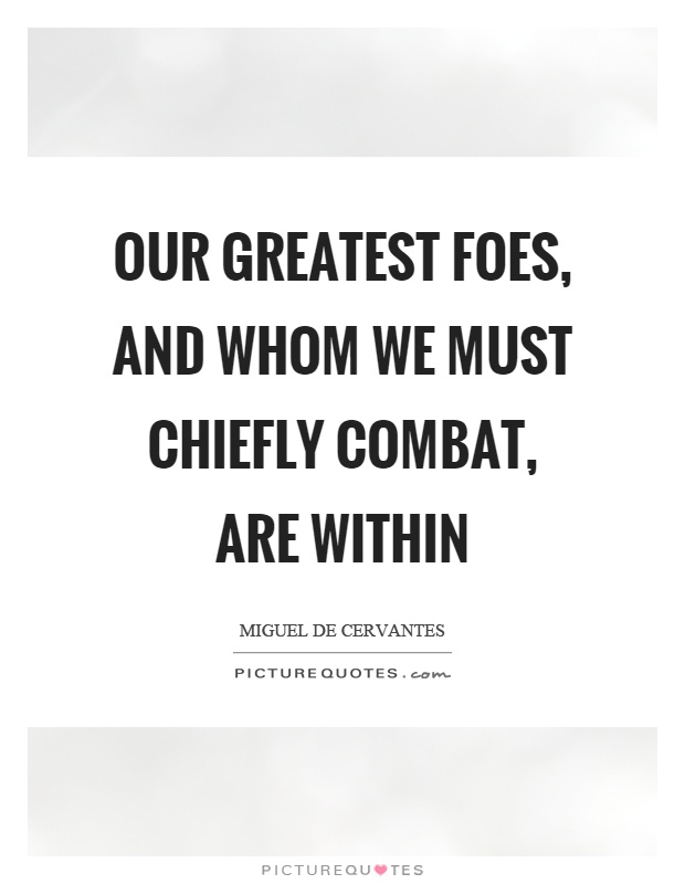 Our greatest foes, and whom we must chiefly combat, are within Picture Quote #1