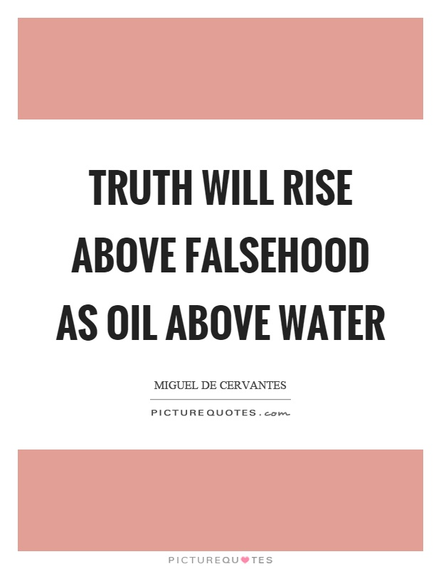 Truth will rise above falsehood as oil above water Picture Quote #1