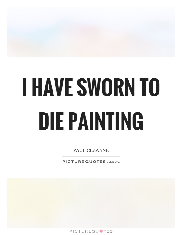 I have sworn to die painting Picture Quote #1