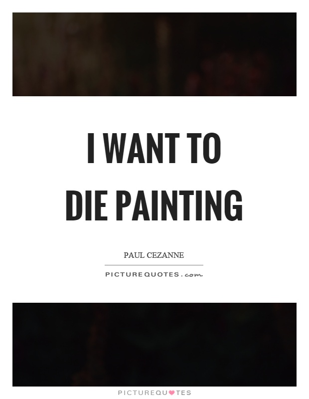 I want to die painting Picture Quote #1