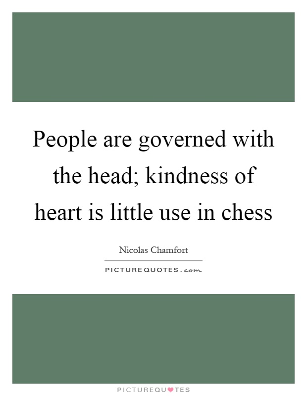 People are governed with the head; kindness of heart is little use in chess Picture Quote #1