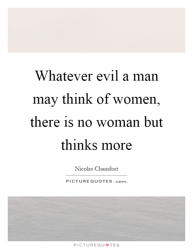 When A Woman Says Whatever Quotes: Whatever Evil A Man May Think Of Women, There Is No Woman
