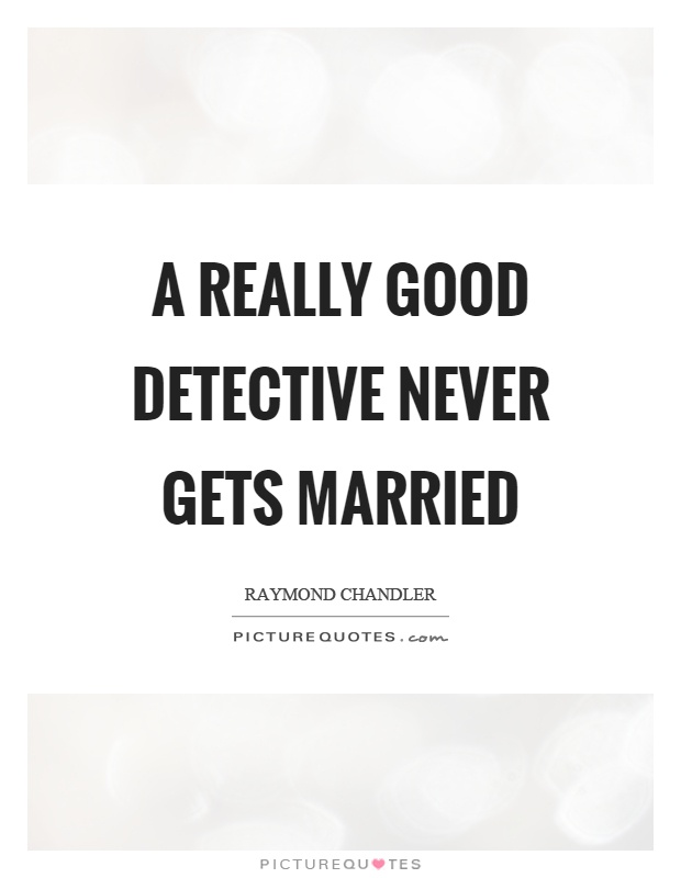 A really good detective never gets married Picture Quote #1
