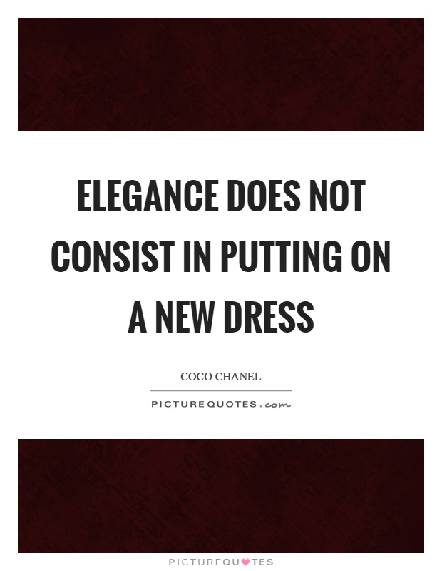 Elegance does not consist in putting on a new dress Picture Quote #1