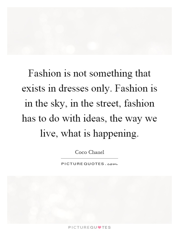 Fashion Is Not Something That Exists In Dresses Only Fashion Is Picture Quotes