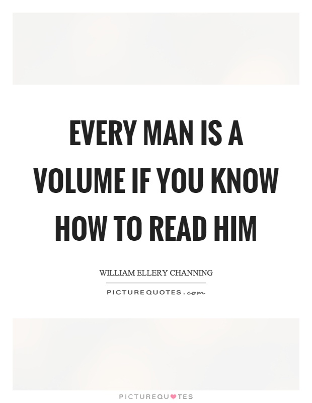 Every man is a volume if you know how to read him Picture Quote #1