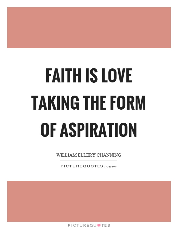 Faith is love taking the form of aspiration Picture Quote #1