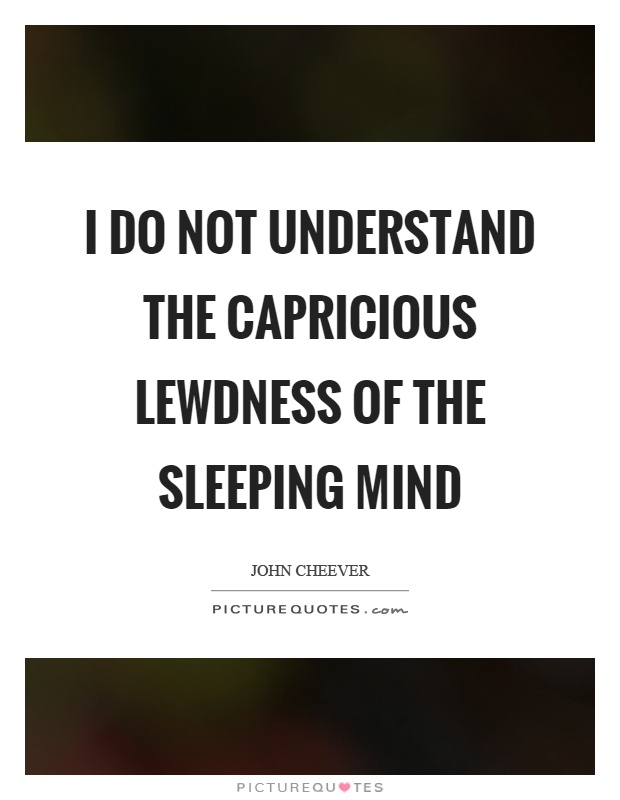 I do not understand the capricious lewdness of the sleeping mind Picture Quote #1