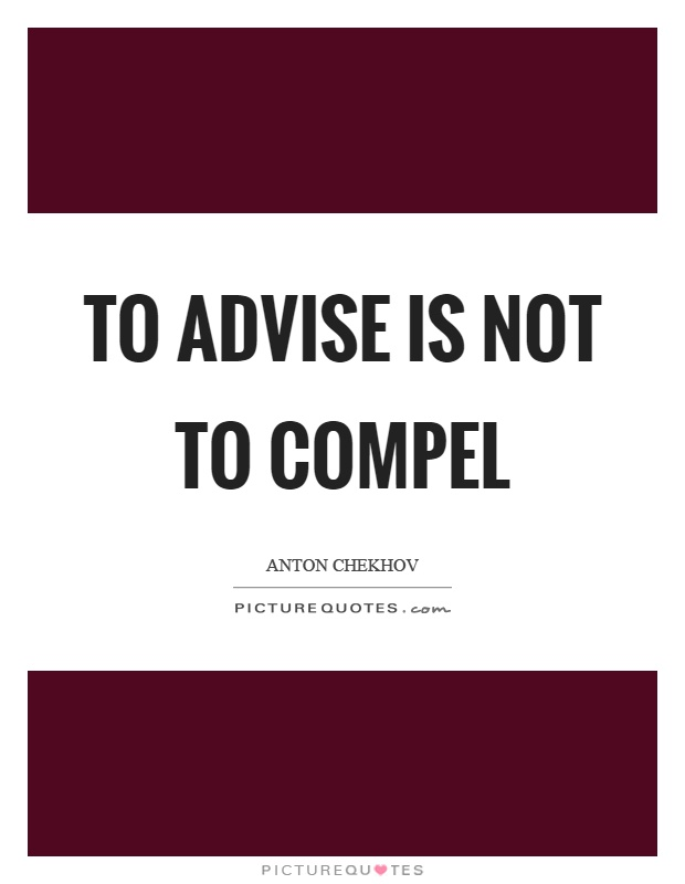 To advise is not to compel Picture Quote #1