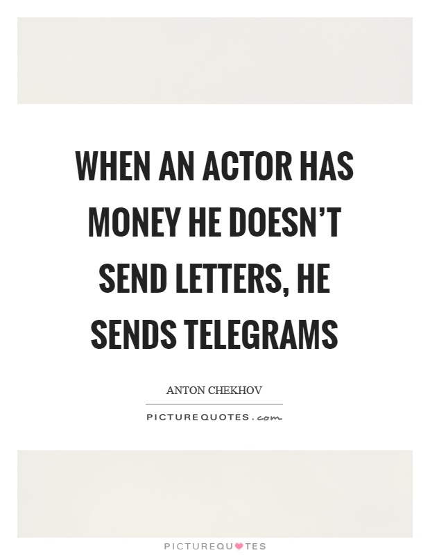 When an actor has money he doesn't send letters, he sends telegrams Picture Quote #1